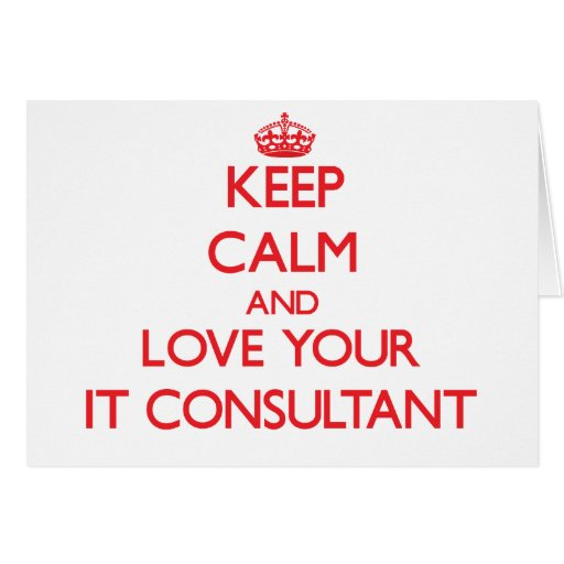 Keep Calm and Love your It Consultant Greeting Cards