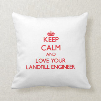 Keep Calm and Love your Landfill Engineer Pillows