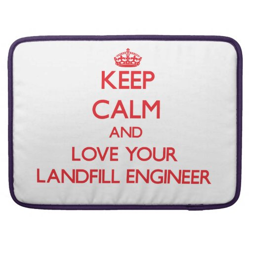Keep Calm and Love your Landfill Engineer Sleeve For MacBooks