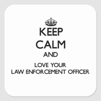 Keep Calm and Love your Law Enforcement Officer Square Sticker