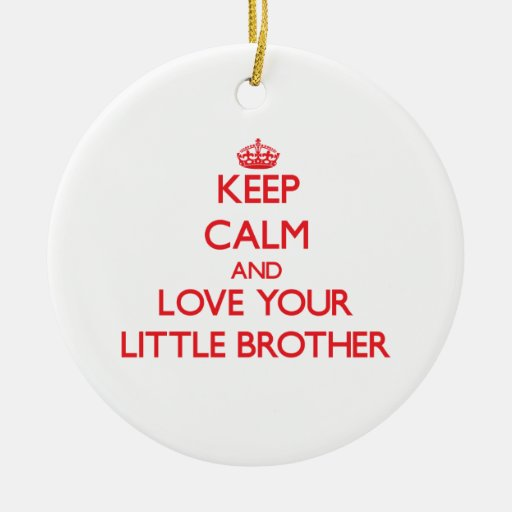 Keep Calm and Love your little Brother Ornaments
