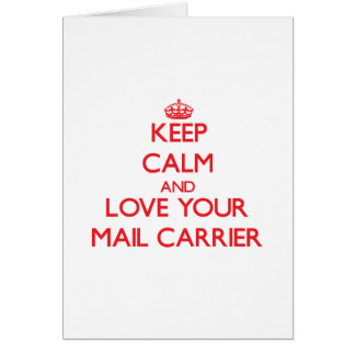 Keep Calm and Love your Mail Carrier Greeting Cards