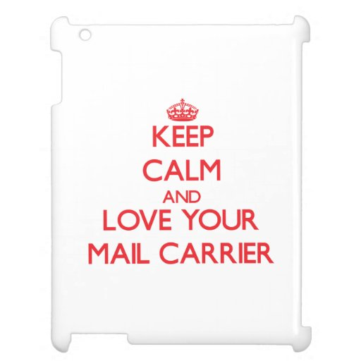Keep Calm and Love your Mail Carrier iPad Case