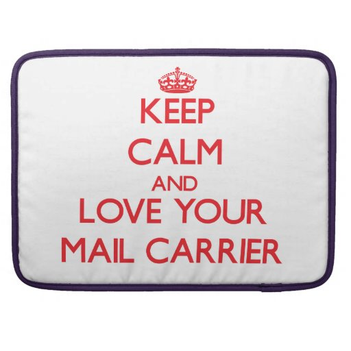 Keep Calm and Love your Mail Carrier MacBook Pro Sleeves