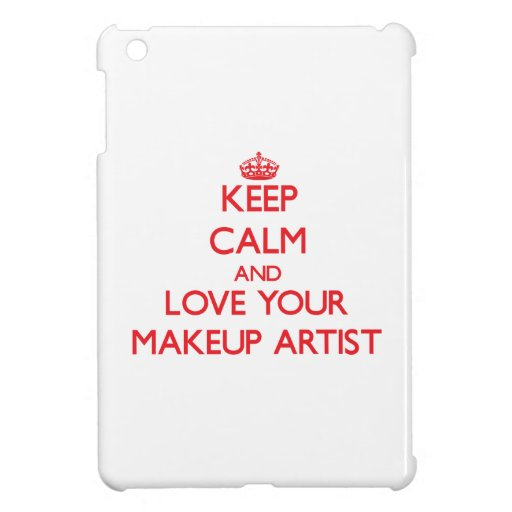 Keep Calm and Love your Makeup Artist iPad Mini Cover