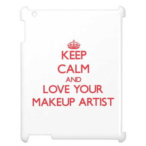 Keep Calm and Love your Makeup Artist Cover For The iPad