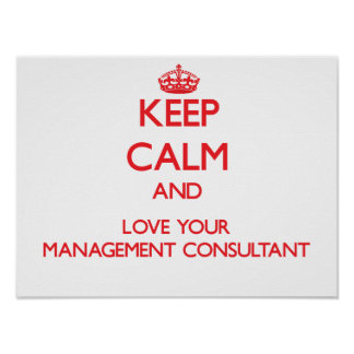 Keep Calm and Love your Management Consultant Print