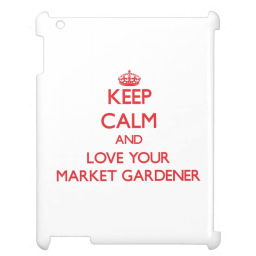 Keep Calm and Love your Market Gardener iPad Covers
