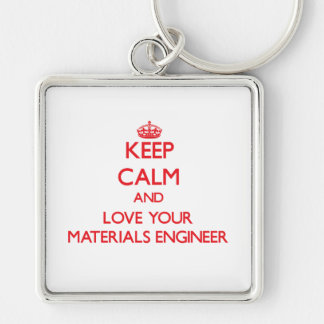 Keep Calm and Love your Materials Engineer Keychain