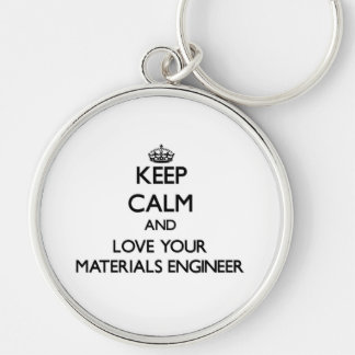 Keep Calm and Love your Materials Engineer Key Chains
