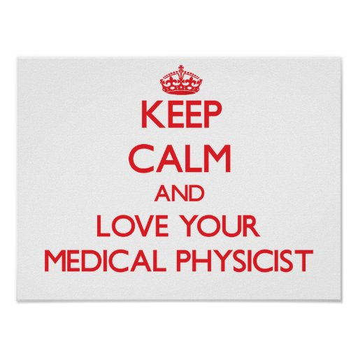 Keep Calm and Love your Medical Physicist Poster