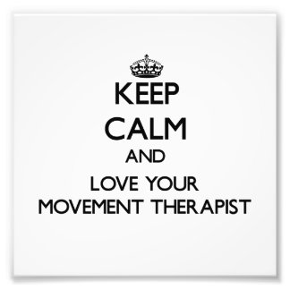 Keep Calm and Love your Movement Therapist Art Photo