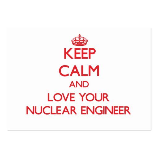 Keep Calm and Love your Nuclear Engineer Business Cards