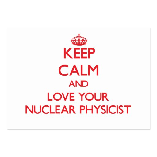 Keep Calm and Love your Nuclear Physicist Business Card Template