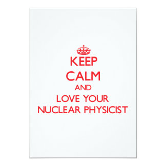 Keep Calm and Love your Nuclear Physicist Personalized Invitation