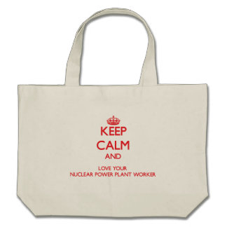 Keep Calm and Love your Nuclear Power Plant Worker Canvas Bags