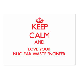 Keep Calm and Love your Nuclear Waste Engineer Pack Of Chubby Business Cards