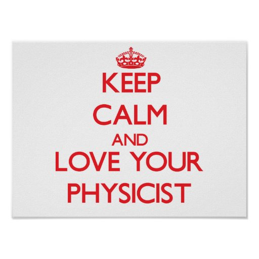 Keep Calm and Love your Physicist Poster