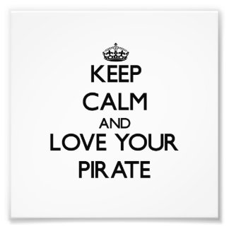 Keep Calm and Love your Pirate Art Photo