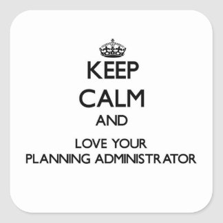 Keep Calm and Love your Planning Administrator Stickers