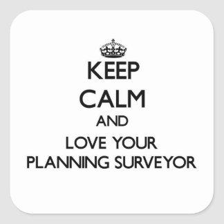 Keep Calm and Love your Planning Surveyor Square Sticker