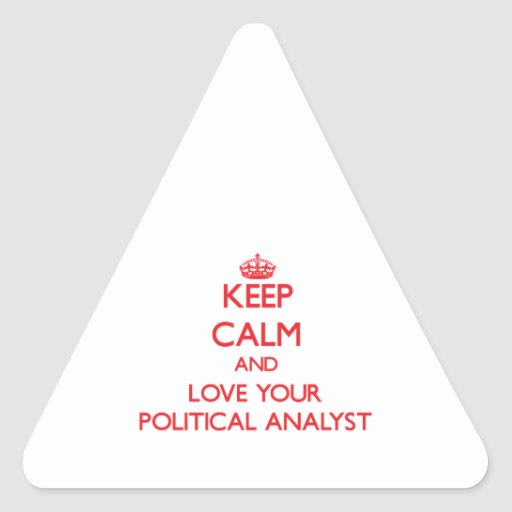 Keep Calm and Love your Political Analyst Triangle Sticker