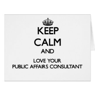 Keep Calm and Love your Public Affairs Consultant Greeting Cards
