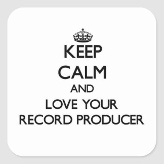 Keep Calm and Love your Record Producer Square Sticker