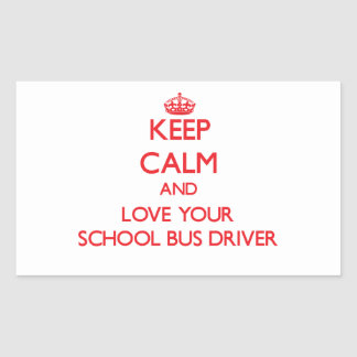 Keep Calm and Love your School Bus Driver Rectangle Sticker