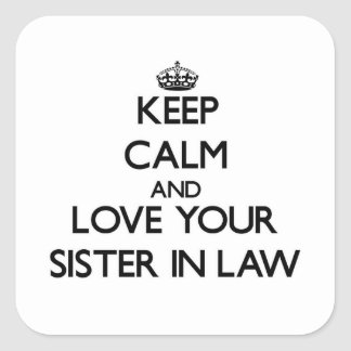 Keep Calm and Love your Sister-in-Law Square Stickers