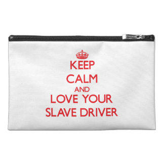 Keep Calm and Love your Slave Driver Travel Accessories Bag