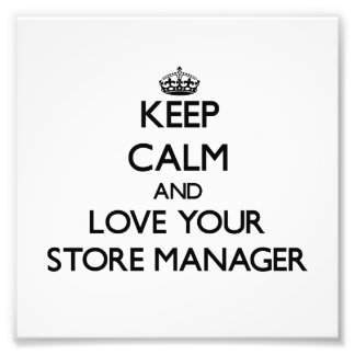 Keep Calm and Love your Store Manager Photo Art