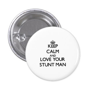 Keep Calm and Love your Stunt Man Pinback Buttons