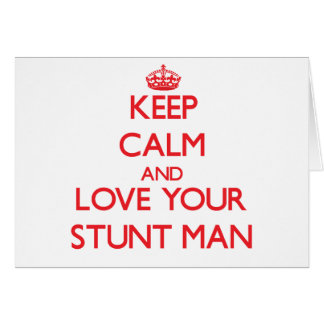Keep Calm and Love your Stunt Man Greeting Card
