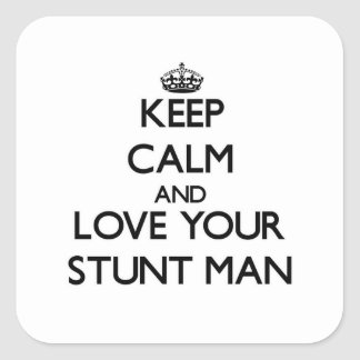 Keep Calm and Love your Stunt Man Square Sticker