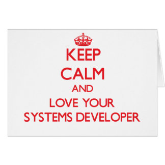 Keep Calm and Love your Systems Developer Greeting Card