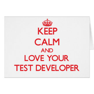 Keep Calm and Love your Test Developer Greeting Card