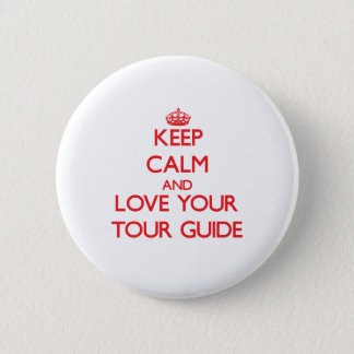 Keep Calm and Love your Tour Guide 6 Cm Round Badge