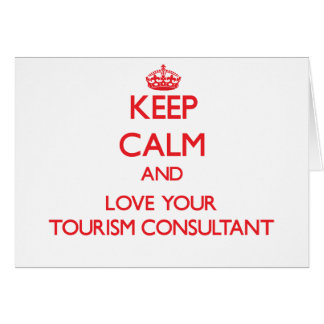 Keep Calm and Love your Tourism Consultant Greeting Card