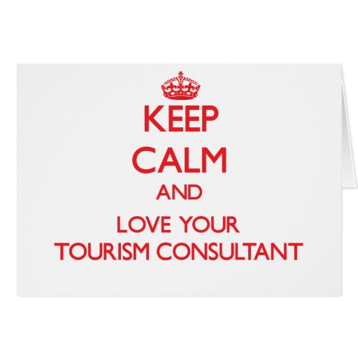 Keep Calm and Love your Tourism Consultant Card