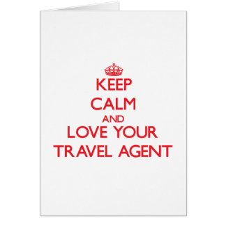 Keep Calm and Love your Travel Agent Greeting Card