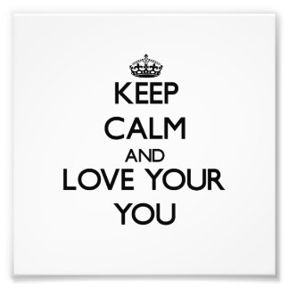Keep Calm and Love your You Art Photo
