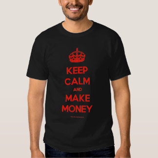 Keep Calm And Make Money Tees