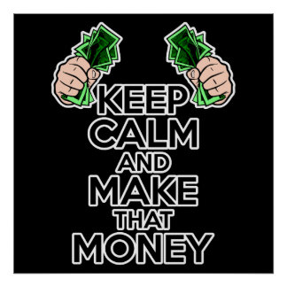 Keep Calm and Make That Money Poster