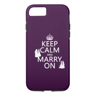 Keep Calm and Marry On - all colors iPhone 7 Case