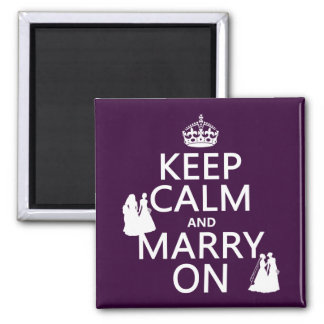 Keep Calm and Marry On - all colors Magnet