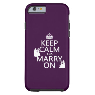 Keep Calm and Marry On - all colours Tough iPhone 6 Case