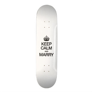 KEEP CALM AND MARRY SKATE BOARD
