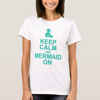 Keep Calm and Mermaid On t-shirt