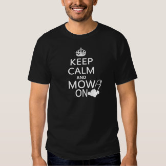 Keep Calm and Mow On Shirts